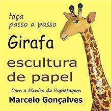 Girafa de papel. Faca passo a passo com a técnica da papietagem (Portuguese Edition)