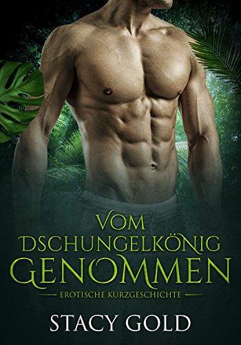 Vom Dschungelkönig Genommen: Erotische Kurzgeschichte