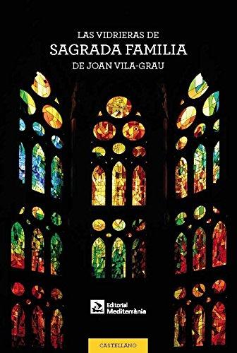 Las vidrieras de la Sagrada Familia de Joan Vila-Grau