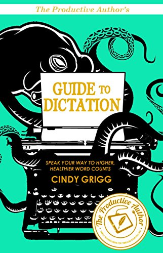 The Productive Authors Guide to Dictation: Speak Your Way ...
