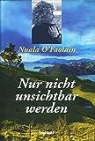 Nur nicht unsichtbar werden : ein irisches Leben - Nuala O´Faolain