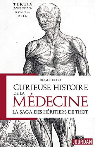 Curieuse histoire de la médecine: La saga des héritiers de Thot par Roger Detry