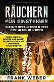 Räuchern für Einsteiger: Das ultimative Räucher Buch mit über 80 leckeren Rezepten zum Warm- und Kalträuchern: Fisch, Fleisch, Gemüse und Wurst selber machen mit und ohne Räucherofen - Frank Weber