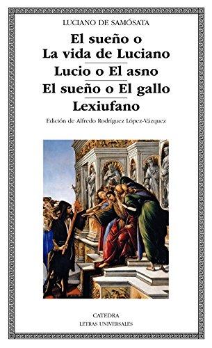 El sueño o La vida de Luciano; Lucio o El asno; El sueño o El gallo; Lexiufano (Letras Universales) por Luciano de Samósata