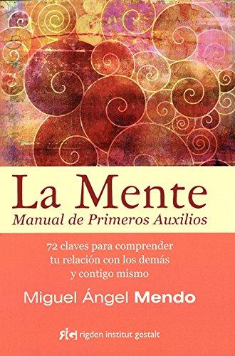 La Mente: Manual de Primeros Auxilios (Psicología) por Miguel Ángel Mendo Valiente