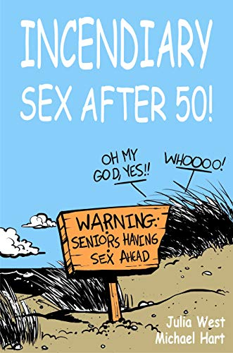 Incendiary Sex After 50: Field tested techniques for getting out ...