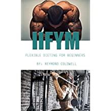 IIFYM: flexible dieting for beginners, learn to eat dirty and look lean: iifym: if it fits your macros, the science of food and flexible dieting (English Edition)