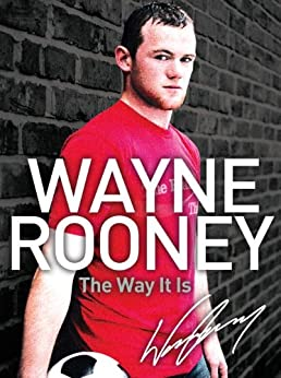 Wayne Rooney: The Way It Is: My Story by [Rooney, Wayne]