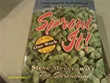 Sprout It! One Week from Seed to Salad: Grow Organic Food Without Soil... or a Green Thumb! by Steve Meyerowitz