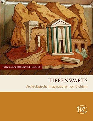 Tiefenwärts: Archäologische Imaginationen von Dichtern (Zaberns Bildbände zur Archäologie)