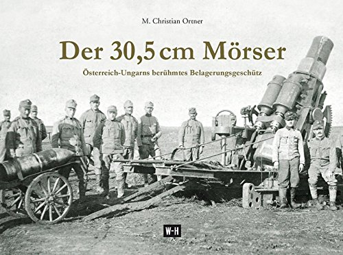 Der 30,5 cm Mörser: Österreich-Ungarns berühmtes Belagerungsgeschütz