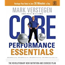 Core Performance Essentials: The Complete Diet and Exercise Plan to Reshape Your Body in 30 Minutes a Day by Mark Verstegen (2006-03-03)