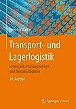 Transport- und Lagerlogistik: Systematik, Planung, Einsatz und Wirtschaftlichkeit - Heinrich Martin