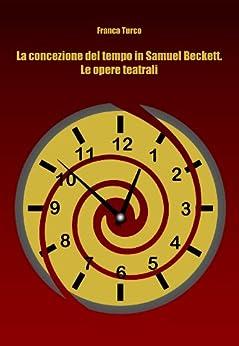 La concezione del tempo in Samuel Beckett.Le opere teatrali di [Turco, Franca]
