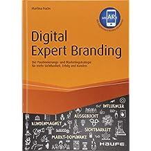 Digital Expert Branding - inkl. Augmented Reality App: Die Positionierungs- und Marketingstrategie für mehr Sichtbarkeit, Erfolg und Kunden (Haufe Fachbuch)