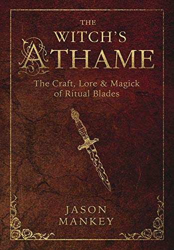 Witchs Athame: The Craft, Lore, and Magick of Ritual Blades (The Witch's Tools, Band 3)