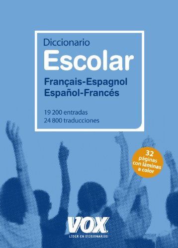 Diccionario Escolar Français-Espagnol / Español-Francés (Vox - Lengua Francesa - Diccionarios Escolares) por Aa.Vv.