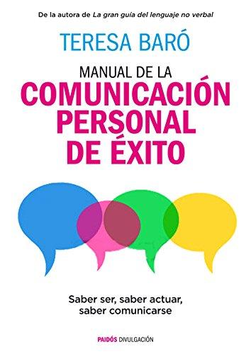 Manual de la comunicación personal de éxito: Saber ser, saber actuar, saber comunicarse (Divulgación-Autoayuda) por Teresa Baró