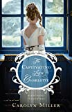 The Captivating Lady Charlotte (Regency Brides: A Legacy of Grace Book 2)