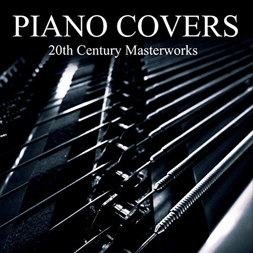 Piano Covers: 20th Century Mas...
