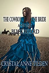 The Cowboy, the Bride and the Buckboard (Westward Wanted Book 6)