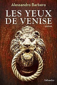 Les Yeux de Venise (ROMAN HISTORIQU) par [Barbero, Alessandro]