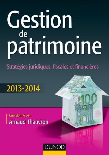 Gestion de patrimoine - 2013-2014 - 4e éd. - Stratégies juridiques, fiscales et financières par Arnaud Thauvron