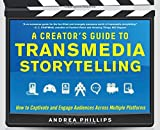 A Creator's Guide to Transmedia Storytelling: How to Captivate and Engage Audiences Across Multiple Platforms by Andrea Phillips (2012-06-21)