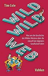 Wild Wild Web: Was uns die Geschichte des Wilden Westens über die Zukunft der digitalen Gesellschaft lehrt