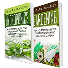 Hydroponics: Gardening: 2 in 1 Bundle: Book 1: How To Start Your Own Hydroponic Garden + Book 2: How to Get Started With Your Own Organic Vegetable Garden (Hydroponics for Beginners) (English Edition)