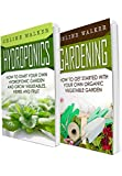 Hydroponics: Gardening: 2 in 1 Bundle: Book 1: How To Start Your Own Hydroponic Garden + Book 2: How to Get Started With Your Own Organic Vegetable Garden (Hydroponics for Beginners)