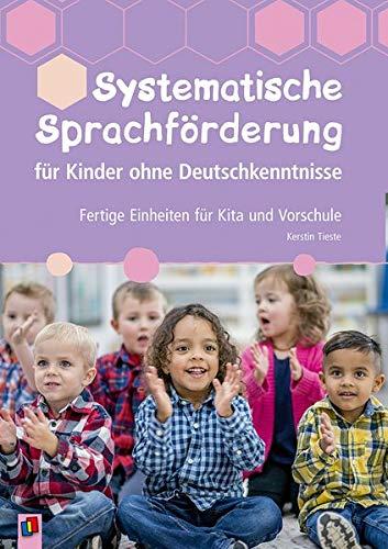 Systematische Sprachförderung für Kinder ohne Deutschkenntnisse: Fertige Einheiten für Kita und Vorschule