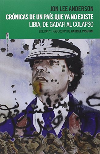 Crónicas de un país que ya no existe: Libia, de Gadafi al colapso (Sexto Piso Realidades)
