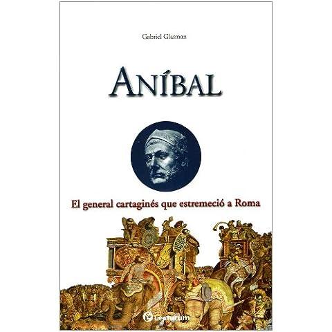 Anibal / Hannibal Barca: El general Cartagines que estremecio a Roma / Carthaginian Military Commander (Guerreros Y Estrategas / Warriors and Strategists)