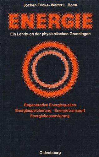 Energie: Ein Lehrbuch der physikalischen Grundlagen. Energiequellen - Energiespeicherung - Energietransport - Energiekonservierung