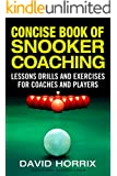 CONCISE BOOK OF SNOOKER COACHING: LESSONS DRILLS AND EXERCISES FOR COACHES AND PLAYERS