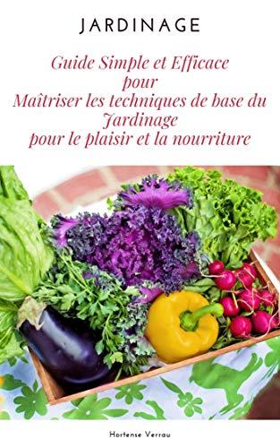 Couverture du livre Jardinage: Guide simple et efficace pour maîtriser les techniques de base du jardinage pour le plaisir et la nourriture