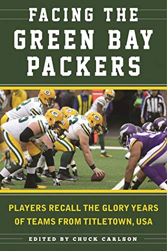 Facing the Green Bay Packers: Players Recall the Glory Years of the Team from Titletown, USA (English Edition)