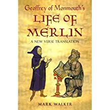 Geoffrey of Monmouth's Life of Merlin A New Verse Translation by Walker, Mark ( Author ) ON Mar-01-2011, Paperback