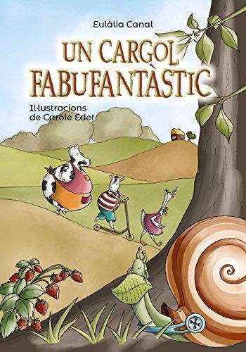 Un cargol fabufantàstic (kindle) (Llibres Infantils I Juvenils - Pluja De Llibres +8) por Eulàlia Canal