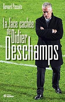La face cachée de Didier Deschamps par [PASCUITO, Bernard]