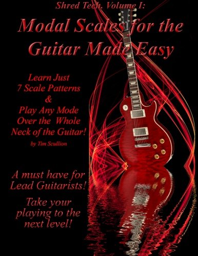 Guitar Made Easy: Learn Just 7 Scale Patterns and Play Any Mode Over the Whole Neck of the Guitar! (Shred Tech) (Learn Shred Guitar)