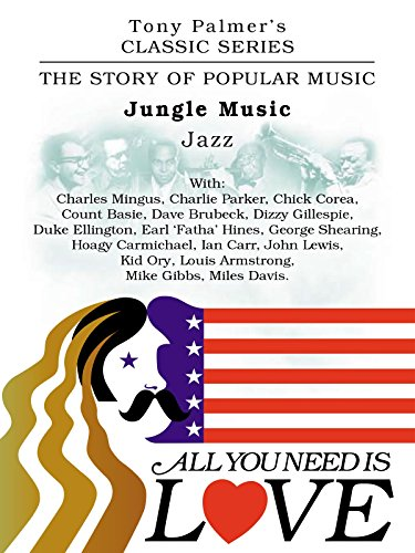 Tony Palmer's Classic Series - All You Need Is Love - Jungle Music - Jazz [OV]