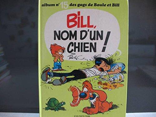 BOULE & BILL TOME 15 : BILL, NOM D'UN CHIEN !