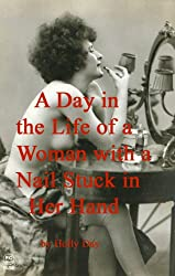 A Day in the Life of a Woman with a Nail Stuck in Her Hand (English Edition)