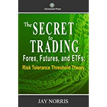 The Secret to Trading Forex, Futures, and ETF's: Risk Tolerance Threshold Theory (English Edition)