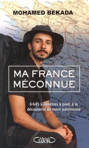 Ma France méconnue : 6645 kilomètres à pied, à la découverte de notre patrimoine