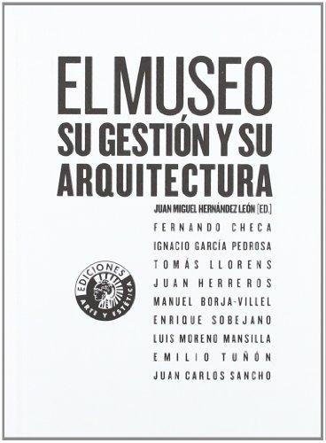 Descargar Libro Libro El museo: su gestión y su arquitectura (Arte y estética) de Juan Miguel (ed.) Hernández León