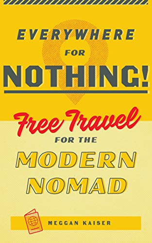 Everywhere for Nothing: Free Travel for the Modern Nomad (English Edition)