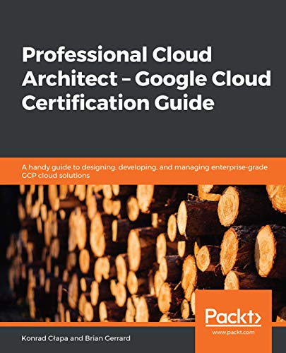 Professional Cloud Architect -  Google Cloud Certification Guide: A handy guide to designing, developing, and managing enterprise-grade GCP cloud solutions (English Edition)
